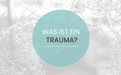 Was ist ein Trauma?